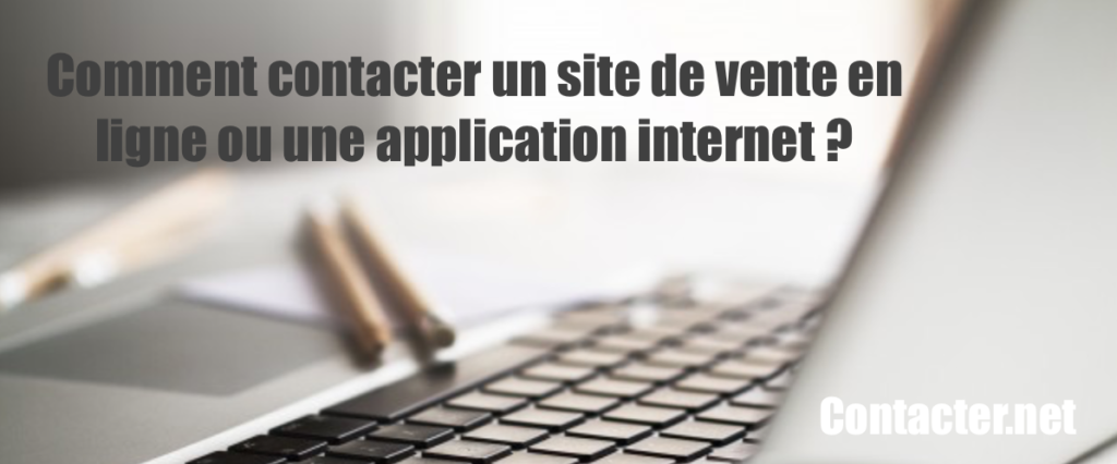 Comment contacter un site d 39 e commerce ou de service en ligne avec contac - Tout les site de vente en ligne ...